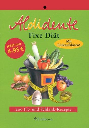Eichborn Aldidente fixe Diät: 200 Fit- und Schlank-Rezepte