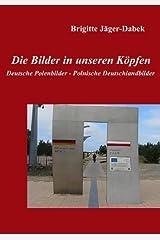 Die Bilder in unseren Köpfen: Deutsche Polenbilder - Polnische Deutschlandbilder Kindle Ausgabe