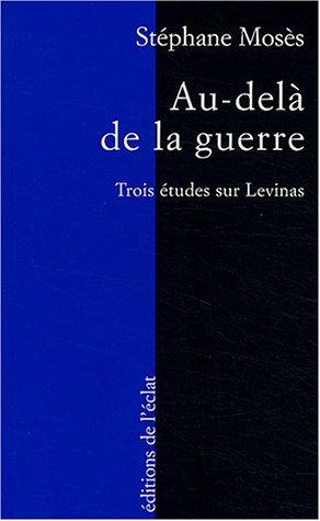 Au-delà de la guerre : Trois études sur Emmanuel Lévinas par Stéphane Mosès