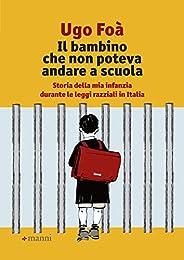 Il bambino che non poteva andare a scuola: Storia della mia infanzia durante le leggi razziali in Italia