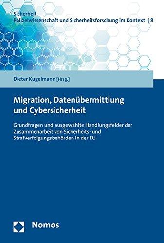 Migration, Datenübermittlung und Cybersicherheit: Grundfragen und ausgewählte Handlungsfelder der Zusammenarbeit von Sicherheits- und ... Und Sicherheitsforschung Im Kontext, Band 8)