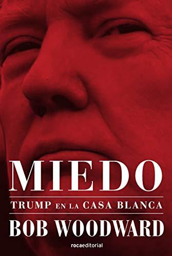 Miedo. Trump en la Casa Blanca (No Ficción) por Bob Woodward