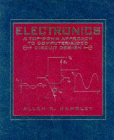 Electronics: Top-down Approach to Computer-aided Circuit Design por Allan R. Hambley