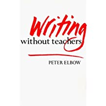 Writing Without Teachers by Peter Elbow (1975-02-13)