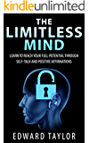 The Limitless Mind: Learn to Reach Your Full Potential through Self-Talk and Positive Affirmations (English Edition)