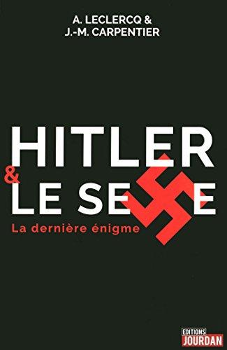 Hitler et le sexe : La dernière énigme par A. Leclercq, J-M Carpentier