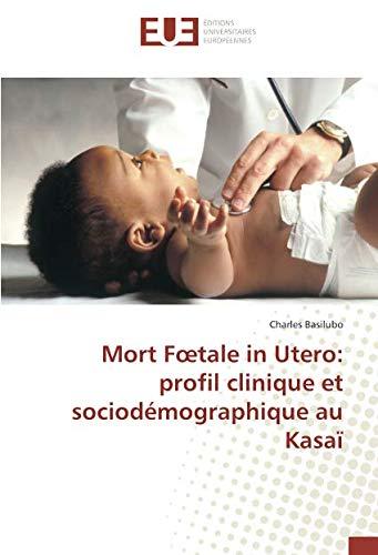 Mort Foetale in Utero: profil clinique et sociodemographique au Kasaï par Charles Basilubo