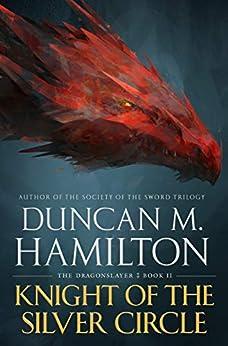 Knight of the Silver Circle (The Dragonslayer Book 2) (English Edition) van [Hamilton, Duncan M.]