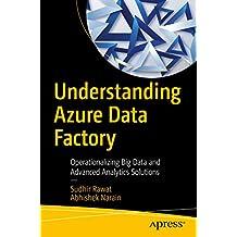 Understanding Azure Data Factory: Operationalizing Big Data and Advanced Analytics Solutions (English Edition)