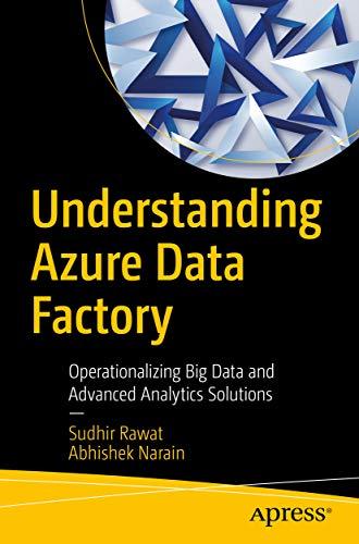 Understanding Azure Data Factory: Operationalizing Big Data And Advanced Analytics Solutions por Sudhir Rawat epub