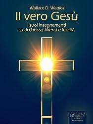 Il vero Gesù. I suoi insegnamenti su libertà, felicità e ricchezza (Self-Help e Scienza della Mente)