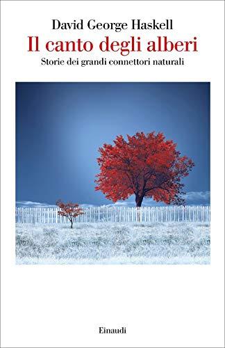 Il canto degli alberi. Storie di grandi connettori naturali