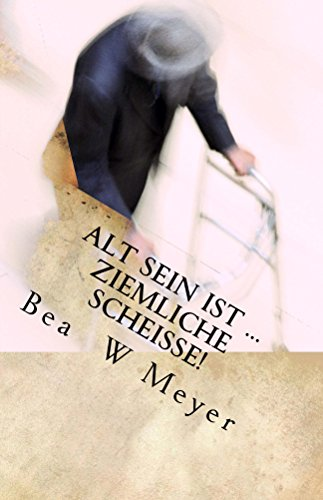 Buchseite und Rezensionen zu 'alt sein ist ...ZIEMLICHE SCHEISSE!: Ironische (Selbst)beobachtungen am (noch) lebenden Objekt' von Bea W Meyer
