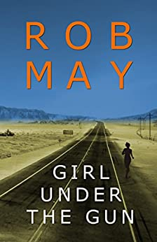 Girl Under the Gun (Grant/Hardwick Series Book 1) by [May, Rob]