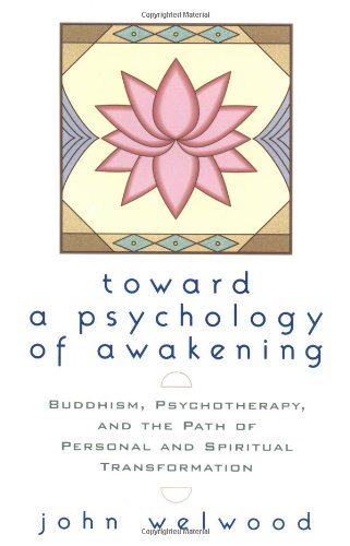 Towards a Psychology of Awakening: Buddhism, Psychotherapy and the Path of Personal and Spiritual Transformation por John Welwood