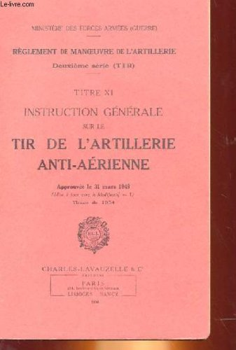 Titre xi - instruction generale sur le tir de l'artillerie anti-aerienne
