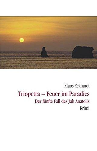 Image of Triopetra - Feuer im Paradies: Der fünfte Fall des Jak Anatolis