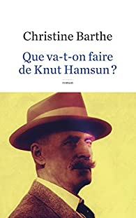 Que va-t-on faire de Knut Hamsun ? par Christine Barthe (II)