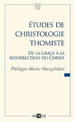 Études de christologie thomiste: De la grâce à la Résurrection du Christ