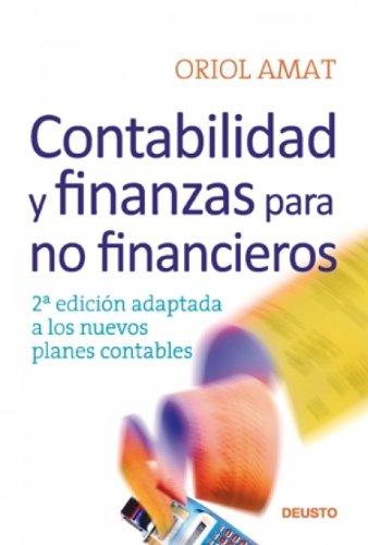 Contabilidad y finanzas para no financieros: 2ª edición adaptada a los nuevos planes contables por Oriol Amat