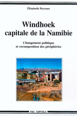Windhoek capitale de la Namibie : Changement politique et recomposition des périphéries