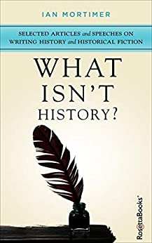 What Isn't History?: Selected Articles And Speeches On Writing History And Historical Fiction por Ian Mortimer Gratis