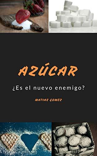 AZÚCAR: ¿Es el nuevo enemigo? por Matias Gomez