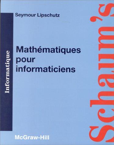 MATHEMATIQUES POUR INFORMATICIENS. Cours et problèmes par Seymour Lipschutz