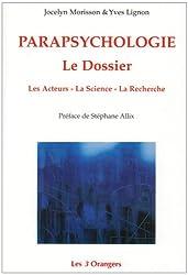 Parapsychologie : Le Dossier ; Les Acteurs, La Science, La Recherche