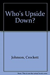 Who's Upside Down? by Crockett Johnson (1990-04-01)
