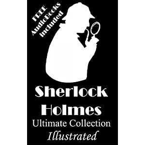 Sherlock Holmes: The Ultimate Collection- Original Illustrations & FREE AudioBooks (English Edition)