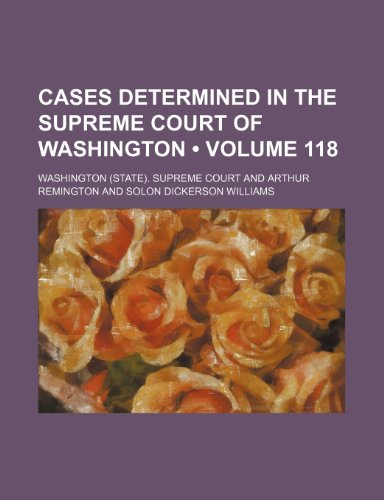 Cases determined in the Supreme Court of Washington (Volume 118)
