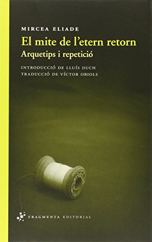 El Mite De L'etern Retorn (Assaig) por Mircea Eliade