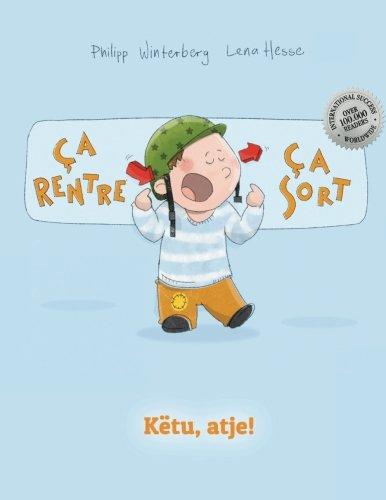 Ça rentre, ça sort ! Këtu, atje!: Un livre d'images pour les enfants (Edition bilingue français-albanais) par Philipp Winterberg