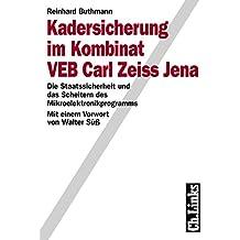 Kadersicherung im Kombinat VEB Carl Zeiss Jena. Die Staatssicherheit und das Scheitern des Mikroelektronikprogramms