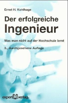 Der erfolgreiche Ingenieur. Grundsätze und Praxisbeispiele, die im Studium nicht gelehrt werden (Livre en allemand)