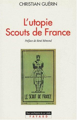 L'Utopie Scouts de France. Histoire d'une identité collective, catholique et sociale, 1920-1995 par Christian Guérin