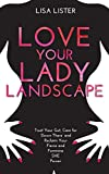 Love Your Lady Landscape: Trust Your Gut, Care for Down There and Reclaim Your Fierce and Feminine SHE Power