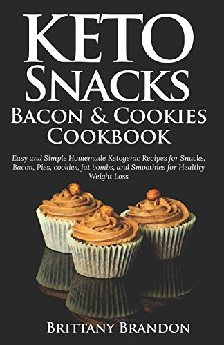 Keto Snacks, Bacon & Cookies Cookbook: Easy and Simple Homemade Ketogenic Recipes for Snacks, Bacon, Pies, cookies, fat bombs, and Smoothies for Healthy Weight Loss