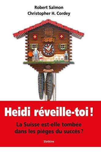 Heidi, réveille-toi !: La Suisse est-elle tombée dans les pièges du succès ? (ESSAI)