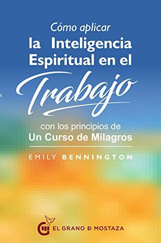 Cómo aplicar la inteligencia espiritual en el trabajo: con los ...