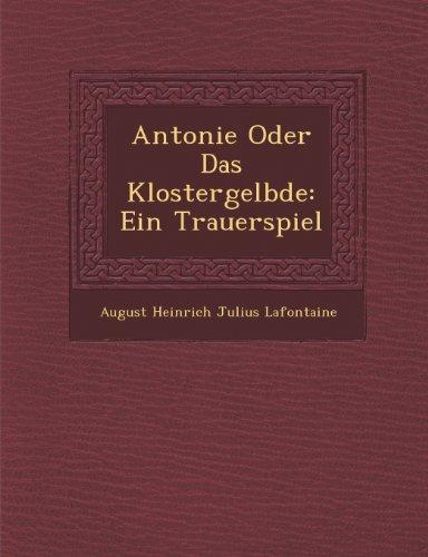 Antonie Oder Das Klostergel Bde: Ein Trauerspiel