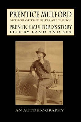 [(Prentice Mulford's Story : Life by Land and Sea)] [By (author) Prentice Mulford] published on (May, 2007)