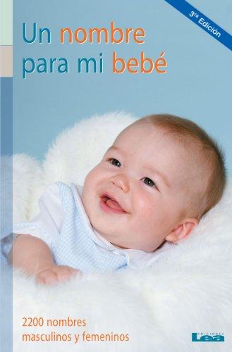 Un nombre para mi bebé. 2200 nombres masculinos y femeninos (Nueve Lunas / Nine Moons) por Josefina Segno