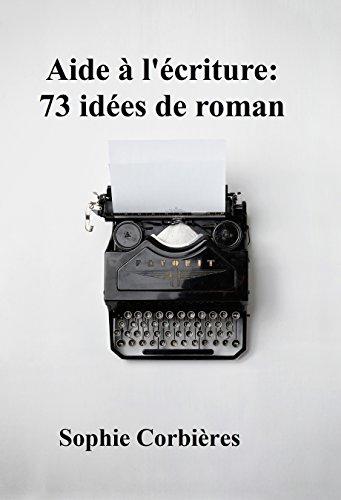Aide à l'écriture: 73 idées de roman: Des idées pour écrire de la littérature générale, de la romance, des romans policiers, de la science-fiction et de la fantasy (Aides à l'écriture t. 1)