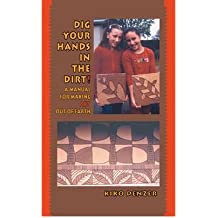 [(Dig Your Hands in the Dirt: A Manual for Making Art Out of Earth)] [Author: Kiko Denzer] published on (February, 2006)