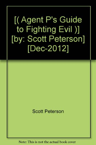 [( Agent P's Guide to Fighting Evil )] [by: Scott Peterson] [Dec-2012]