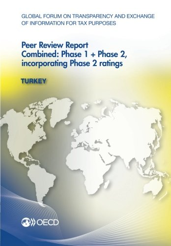 Global Forum on Transparency and Exchange of Information for Tax Purposes Peer Reviews: Turkey 2013: Combined: Phase 1 + Phase 2, incorporating Phase 2 ratings par Oecd Organisation For Economic Co-Operation And Development