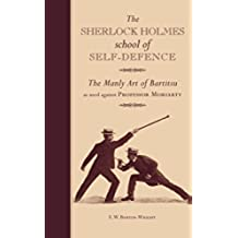 The Sherlock Holmes school of Self-Defence: The Manly Art of Bartitsu as used against Professor Moriarty (English Edition)