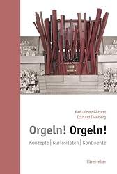 Orgeln! Orgeln!: Konzepte. Kuriositäten. Kontinente